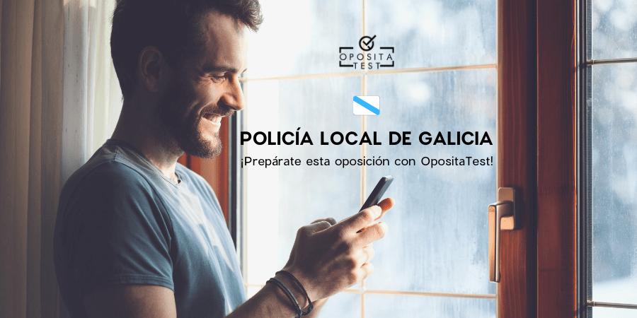 Policía Local de Galicia. Prepárate esta Oposición con OpositaTest.